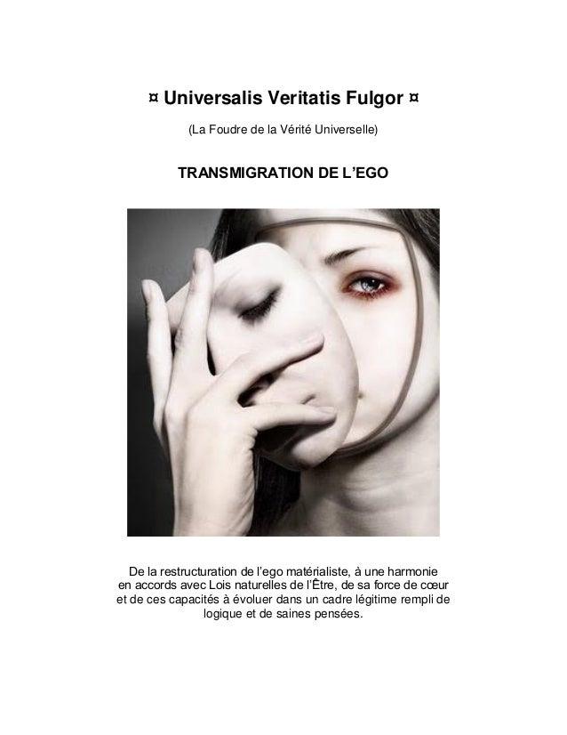 ¤ Universalis Veritatis Fulgor ¤ (La Foudre de la Vérité Universelle) TRANSMIGRATION DE L'EGO De la restructuration de l'e...