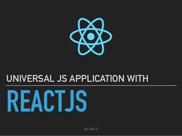 REACTJS UNIVERSAL JS APPLICATION WITH 05/2017