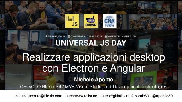 Realizzare applicazioni desktop con Electron e Angular michele.aponte@blexin.com - http://www.tolist.net - https://github....