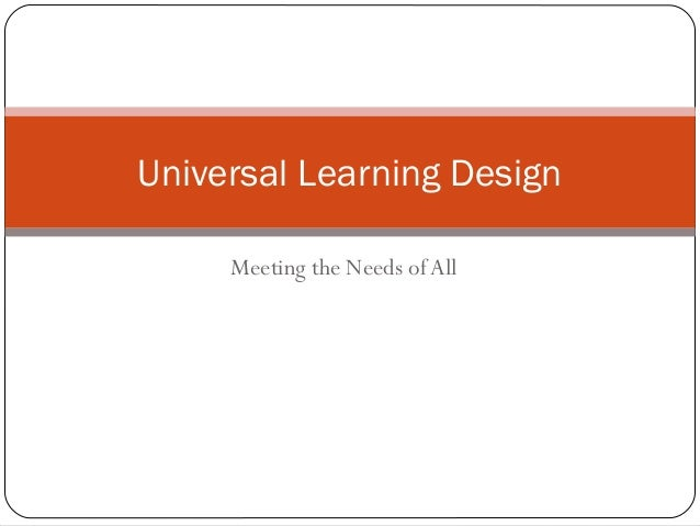 Universal Learning Design     Meeting the Needs of All