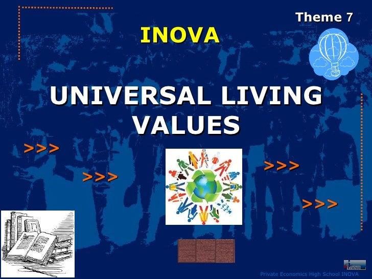 Theme 7            INOVA  UNIVERSAL LIVING       VALUES>>>                    >>>      >>>                                ...