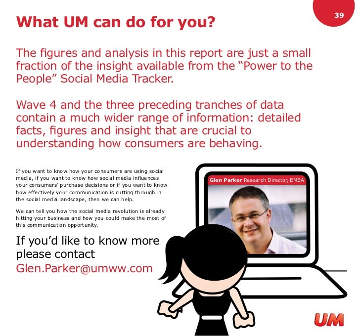 39 What UM can do for you?  The figures and analysis in this report are just a small fraction of the insight available fro...