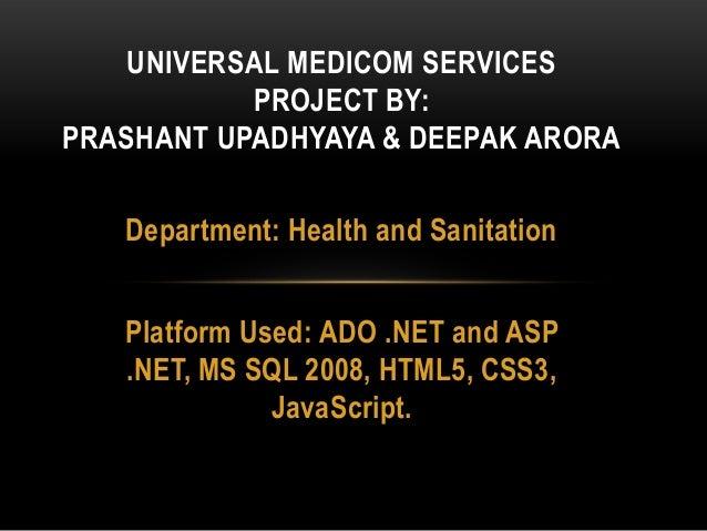 Department: Health and Sanitation Platform Used: ADO .NET and ASP .NET, MS SQL 2008, HTML5, CSS3, JavaScript. UNIVERSAL ME...