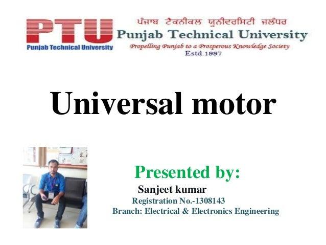 Universal motor Presented by: Sanjeet kumar Registration No.-1308143 Branch: Electrical & Electronics Engineering