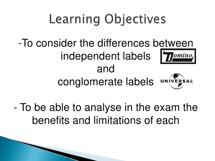 Learning Objectives<br /><ul><li>To consider the differences between independent labels </li></ul>and <br />conglomerate l...