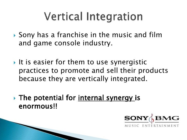 vertical integration at sony Sible the vertical integration of hardware (sony) and software media companies   sony aimed at creating synergies out of the integration (neubauser & cowley.