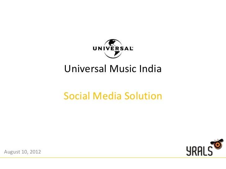 Universal Music India                  Social Media SolutionAugust 10, 2012