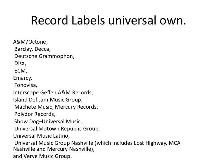 Record Labels universal own.A&M/Octone, Barclay, Decca, Deutsche Grammophon, Disa, ECM,Emarcy, Fonovisa,Interscope Geffen ...