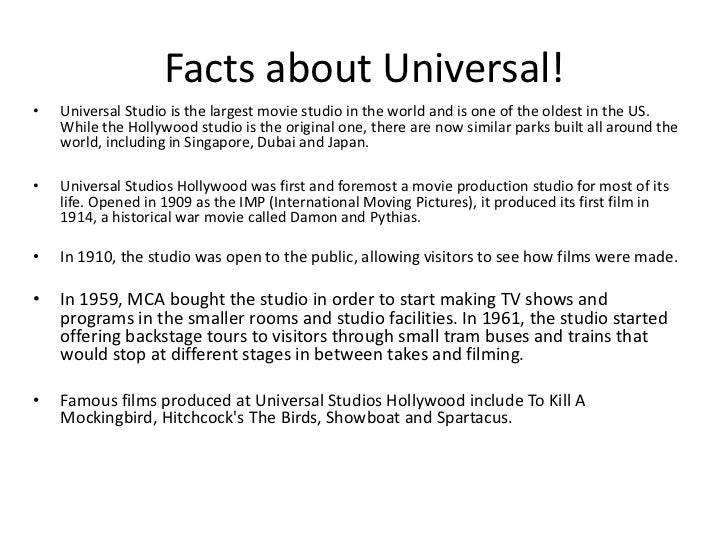 Facts about Universal!•   Universal Studio is the largest movie studio in the world and is one of the oldest in the US.   ...