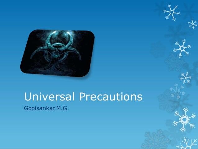 Universal Precautions Gopisankar.M.G.
