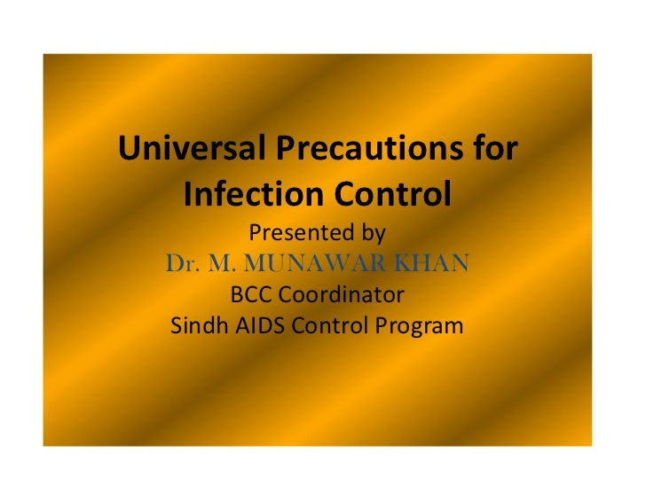 Universal Precautions for    Infection Control          Presented by   Dr. M. MUNAWAR KHAN        BCC Coordinator   Sindh ...