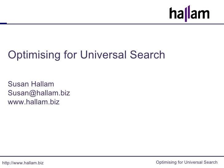 Optimising for Universal Search Susan Hallam [email_address] www.hallam.biz