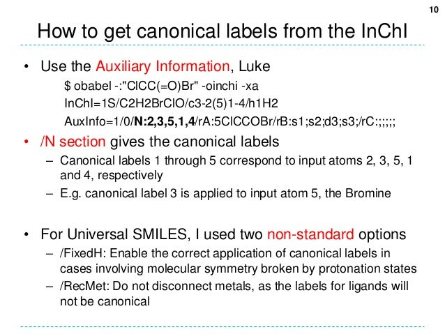 """10  How to get canonical labels from the InChI• Use the Auxiliary Information, Luke      $ obabel -:""""ClCC(=O)Br"""" -oinchi -..."""