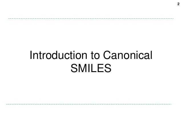2Introduction to Canonical        SMILES
