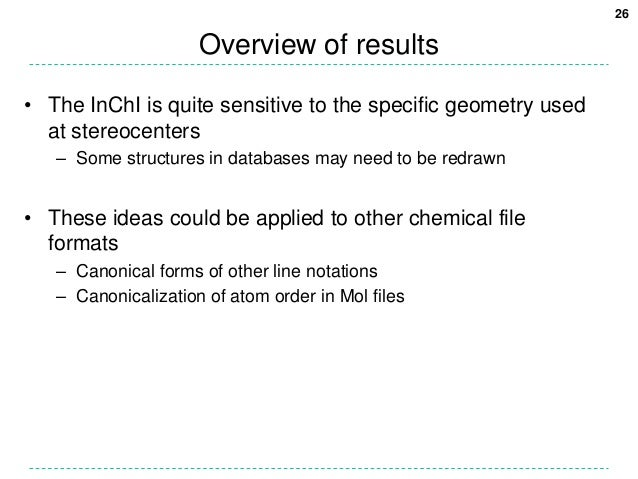 26                     Overview of results• The InChI is quite sensitive to the specific geometry used  at stereocenters  ...