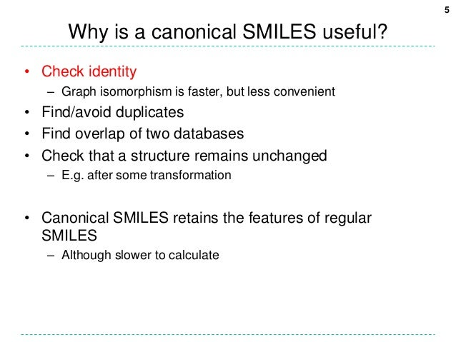 5      Why is a canonical SMILES useful?• Check identity   – Graph isomorphism is faster, but less convenient• Find/avoid ...