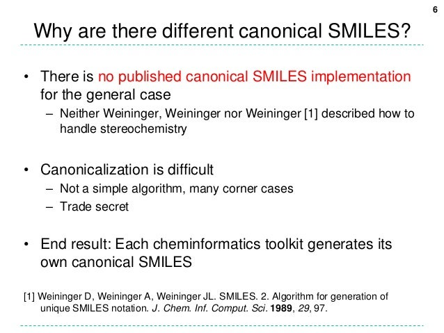 6  Why are there different canonical SMILES?• There is no published canonical SMILES implementation  for the general case ...
