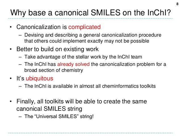 8Why base a canonical SMILES on the InChI?• Canonicalization is complicated   – Devising and describing a general canonica...