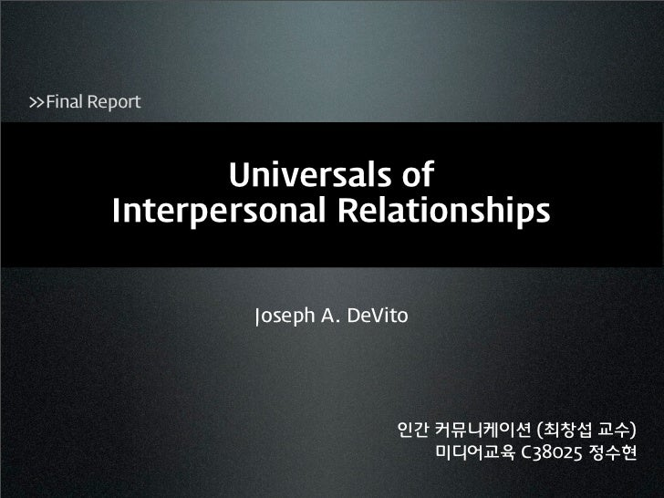 >> Final Report                  Universals of           Interpersonal Relationships                   Joseph A. DeVito   ...
