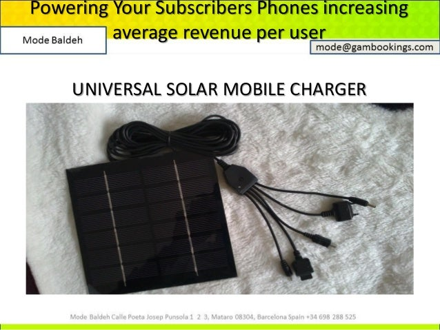 Powering Your Subscribers Phones increasing average revenue per user UNIVERSAL SOLAR MOBILE CHARGER