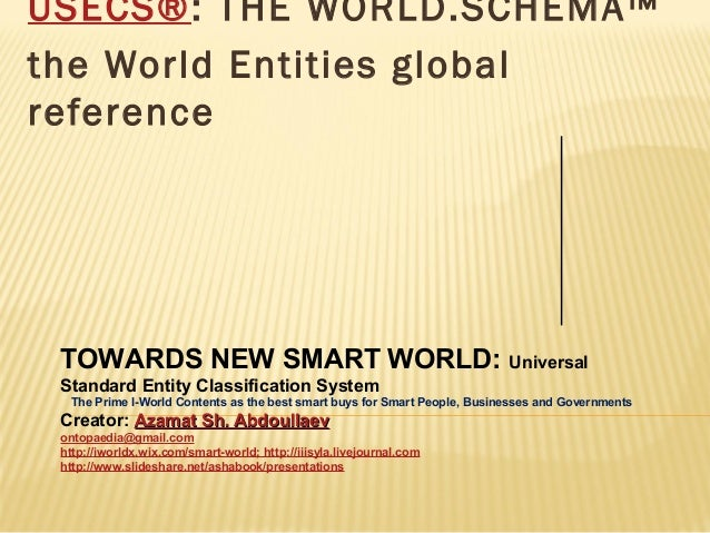 USECS®: THE WORLD.SCHEMA™ the World Entities global reference TOWARDS NEW SMART WORLD: Universal Standard Entity Classific...