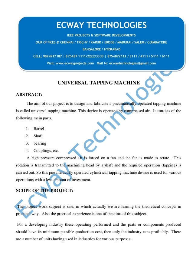 UNIVERSAL TAPPING MACHINE ABSTRACT: The aim of our project is to design and fabricate a pneumatically operated tapping mac...