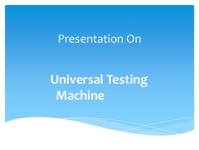 Presentation OnUniversal TestingMachine
