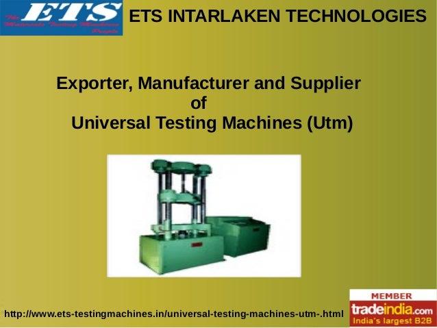 ETS INTARLAKEN TECHNOLOGIES http://www.ets-testingmachines.in/universal-testing-machines-utm-.html Exporter, Manufacturer ...
