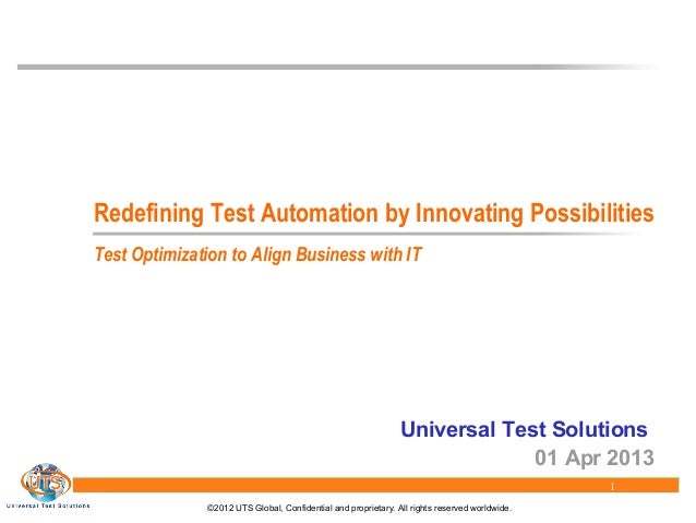 ©2012 UTS Global, Confidential and proprietary. All rights reserved worldwide.1Redefining Test Automation by Innovating Po...