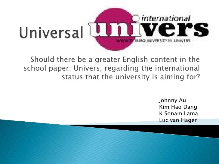 Should there be a greater English content in the school paper: Univers, regarding the international           status that ...