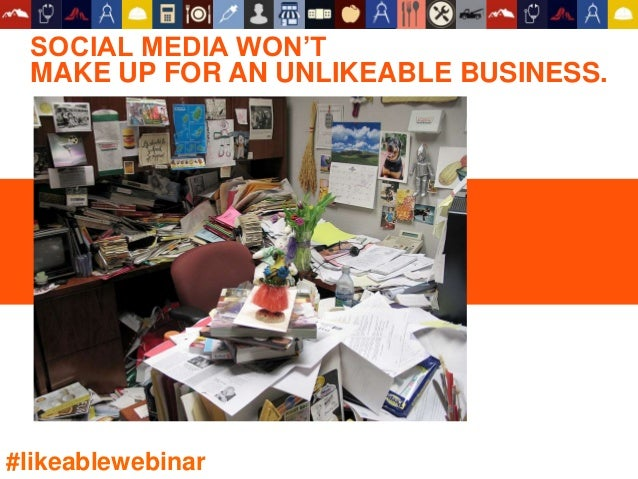 SOCIAL MEDIA WON'T MAKE UP FOR AN UNLIKEABLE BUSINESS. #likeablewebinar