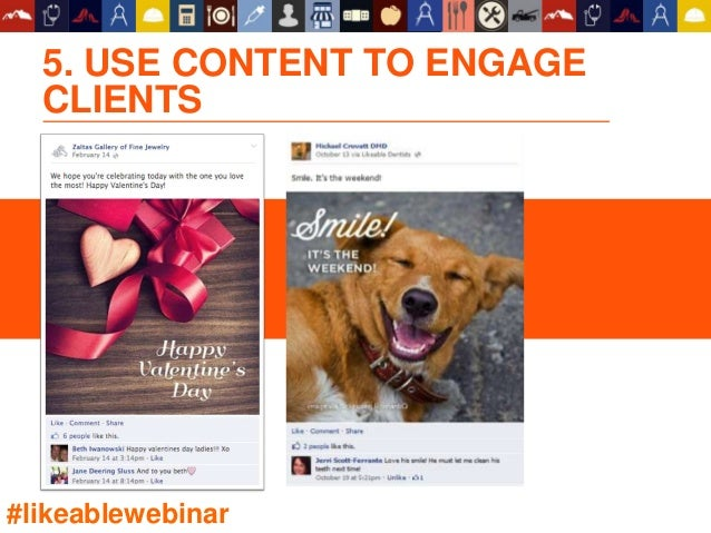 5. USE CONTENT TO ENGAGE CLIENTS #likeablewebinar