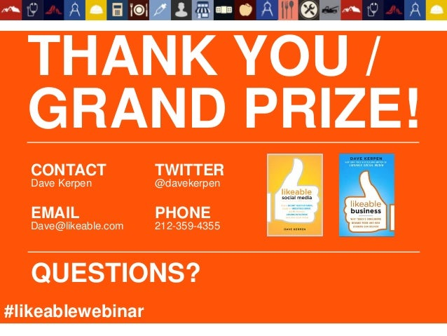 THANK YOU / GRAND PRIZE! CONTACT Dave Kerpen EMAIL Dave@likeable.com TWITTER @davekerpen PHONE 212-359-4355 QUESTIONS? #li...