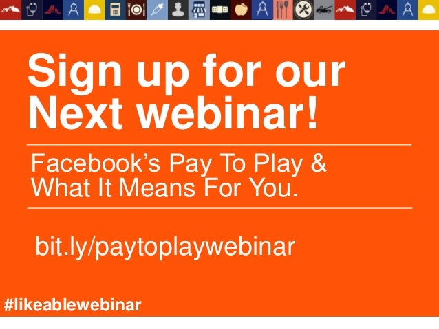 Sign up for our Next webinar! Facebook's Pay To Play & What It Means For You. #likeablewebinar bit.ly/paytoplaywebinar