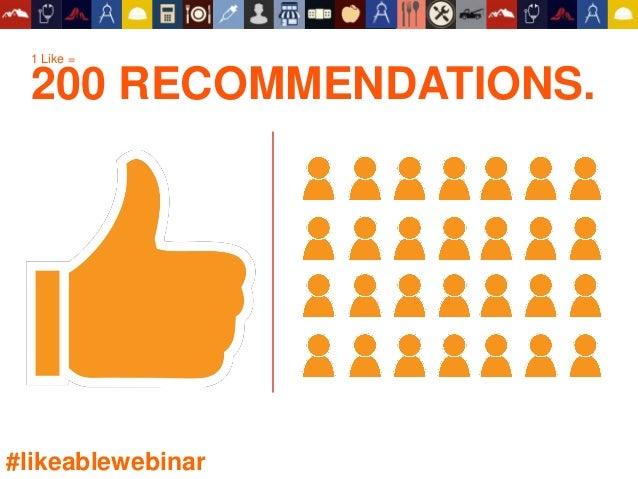 1 Like = 200 RECOMMENDATIONS. #likeablewebinar