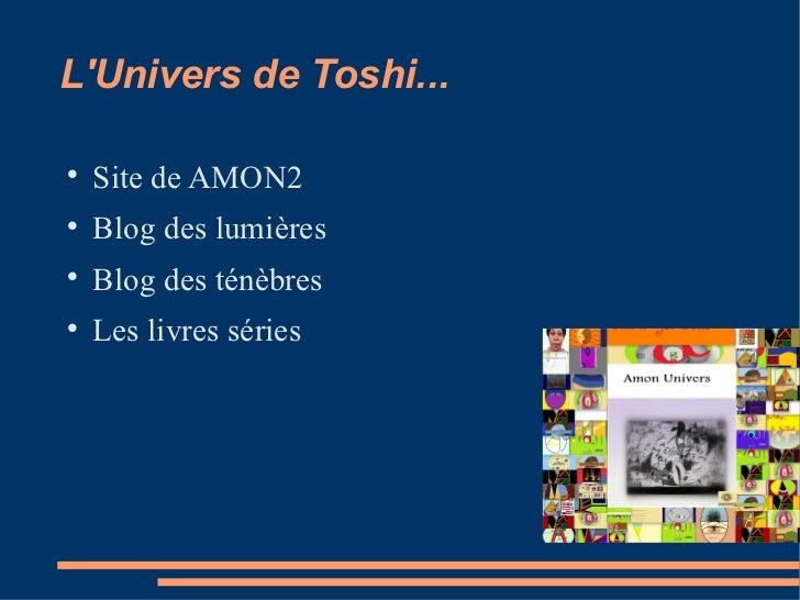 L'Univers de Toshi...       Site de AMON2      Blog des lumières      Blog des ténèbres      Les livres séries