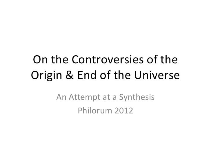 On the Controversies of theOrigin & End of the Universe    An Attempt at a Synthesis         Philorum 2012