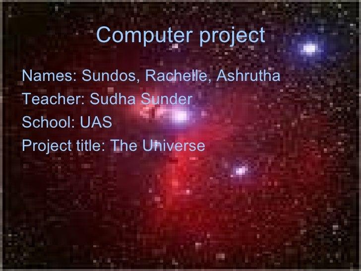 Computer project <ul><li>Names: Sundos, Rachelle, Ashrutha </li></ul><ul><li>Teacher: Sudha Sunder </li></ul><ul><li>Schoo...