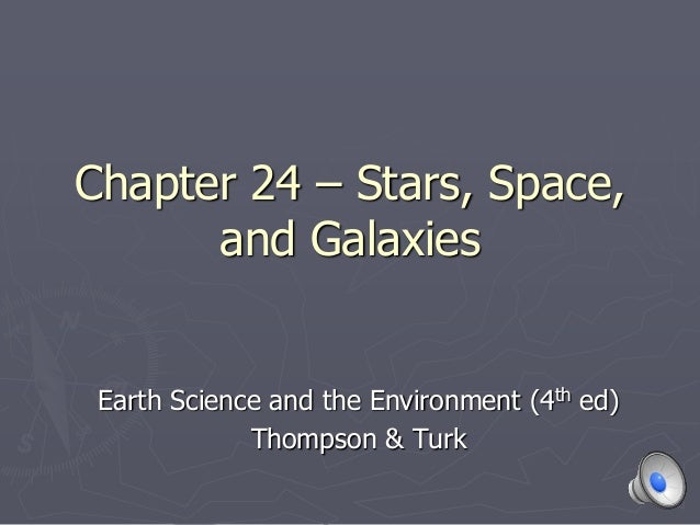 Chapter 24 – Stars, Space, and Galaxies Earth Science and the Environment (4th ed) Thompson & Turk