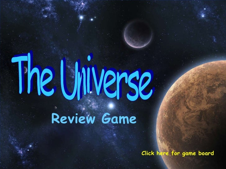Review Game The Universe Click here for game board