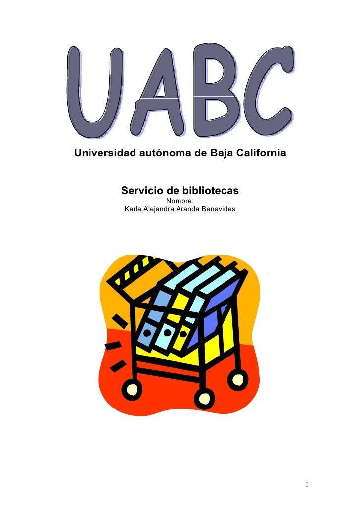 Universidad autónoma de Baja California        Servicio de bibliotecas                      Nombre:         Karla Alejandr...