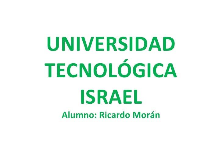 UNIVERSIDAD TECNOLÓGICA ISRAEL Alumno: Ricardo Morán