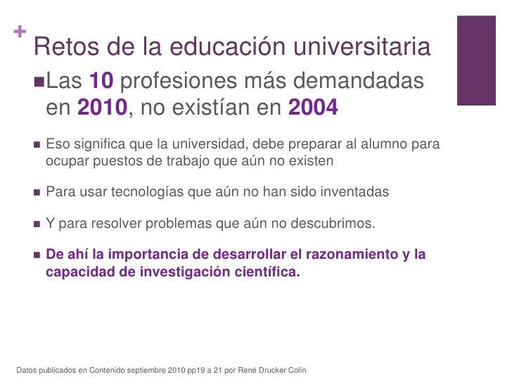 Retos de la educación universitaria<br />Las 10 profesiones más demandadas en 2010, no existían en 2004<br />Eso significa...