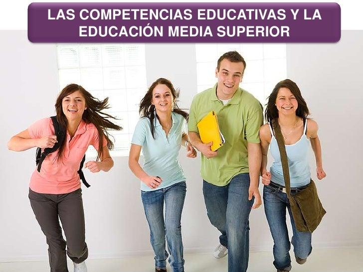 LAS COMPETENCIAS EDUCATIVAS Y LA EDUCACIÓN MEDIA SUPERIOR<br />