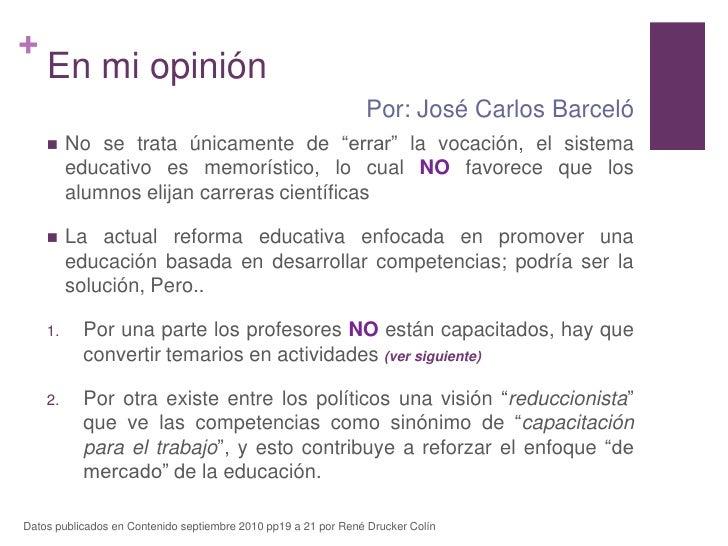"""En mi opinión<br />No se trata únicamente de """"errar"""" la vocación, el sistema educativo es memorístico, lo cual NO favorece..."""
