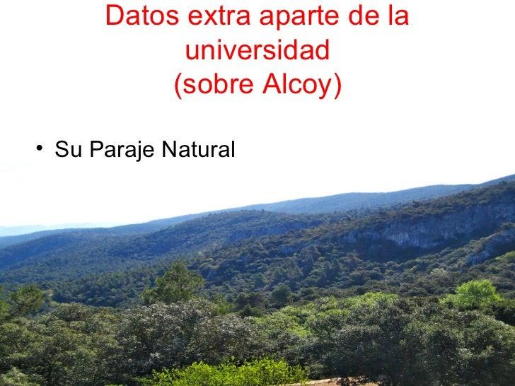 Datos extra aparte de la            universidad           (sobre Alcoy)• Su Paraje Natural