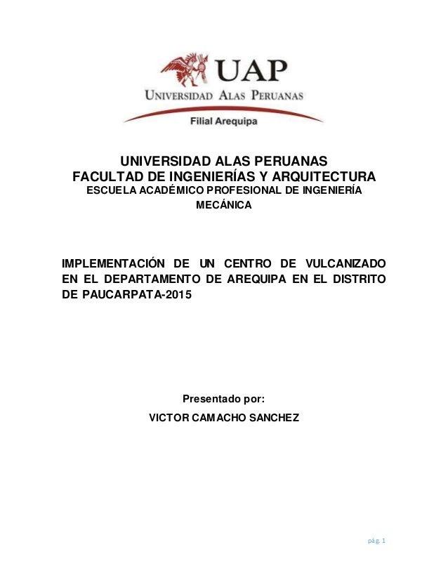 pág. 1 UNIVERSIDAD ALAS PERUANAS FACULTAD DE INGENIERÍAS Y ARQUITECTURA ESCUELA ACADÉMICO PROFESIONAL DE INGENIERÍA MECÁNI...