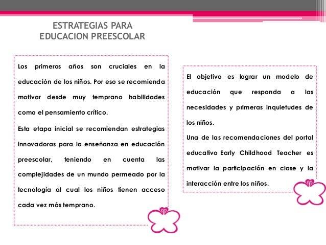 ESTRATEGIAS PARA EDUCACION PREESCOLAR Los primeros años son cruciales en la educación de los niños. Por eso se recomienda ...