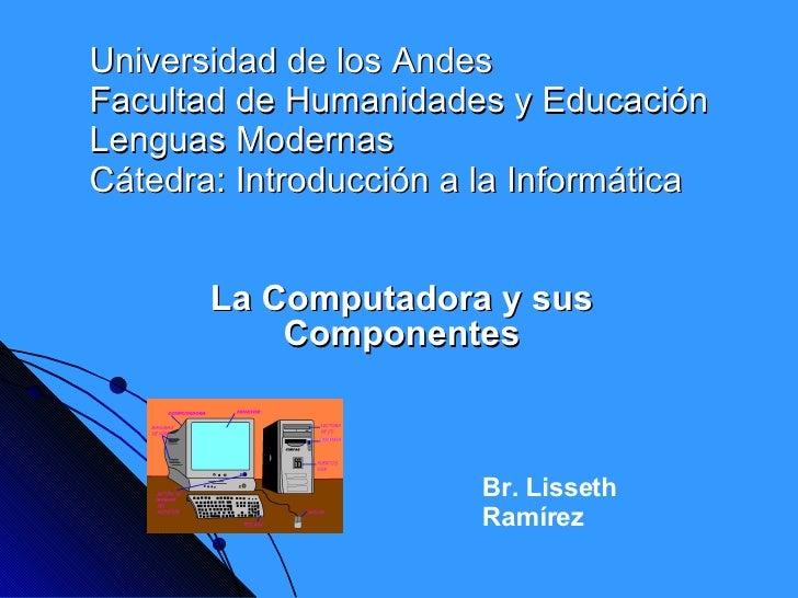 Universidad de los Andes Facultad de Humanidades y Educación Lenguas Modernas Cátedra: Introducción a la Informática La Co...