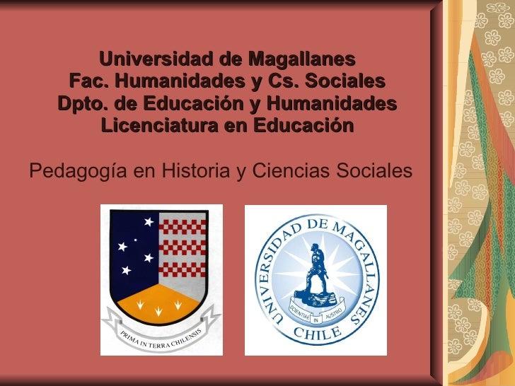 Universidad de Magallanes Fac. Humanidades y Cs. Sociales Dpto. de Educación y Humanidades Licenciatura en Educación Pedag...